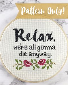 A personal favorite from my Etsy shop https://www.etsy.com/listing/544732048/relax-were-all-gonna-die-anyway-cross