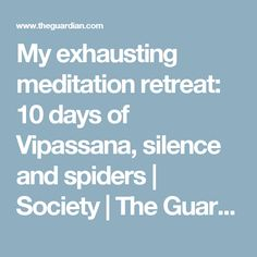My exhausting meditation retreat: 10 days of Vipassana, silence and spiders | Society | The Guardian