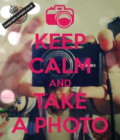 KEEP CALM AND TAKE A PHOTO. Another original poster design created with the Keep Calm-o-matic. Buy this design or create your own original Keep Calm design now. Keep Calm Posters, Keep Calm Quotes, Just Girly Things, Try Harder, Shirts With Sayings, Cute Quotes, Love Photography, How To Take Photos, Make Me Smile