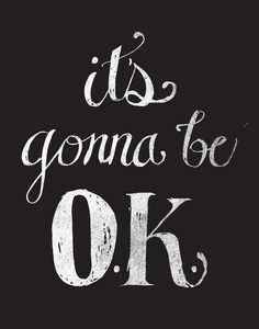 Its going to be ok