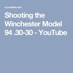 Shooting the Winchester Model 94 .30-30 - YouTube
