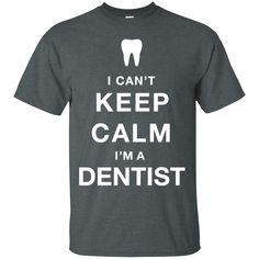 Dentist Shirts Can't Keep Calm I'm a Dentist T-shirts Hoodies Sweatshirts Dentist Shirts Can't Keep Calm I'm a Dentist T-shirts Hoodies Sweatshirts Perfect Qual