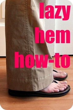 Hem ~ need to do this I have 2 pairs of pants from Old Navy I can't wear because they are too long.