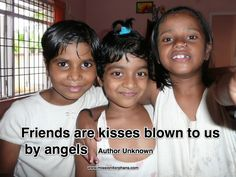 """""""Friends are kisses blown to us by angels"""" author unknown  www.mission4orphans.com"""