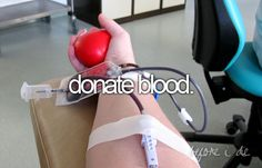Donate blood.