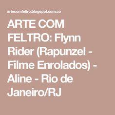 ARTE COM FELTRO: Flynn Rider (Rapunzel - Filme Enrolados) - Aline - Rio de Janeiro/RJ
