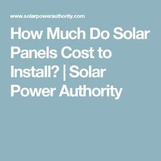 How Much Do Solar Panels Cost to Install? | Solar Power Authority
