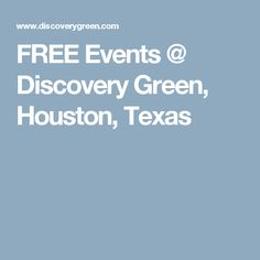 FREE Events @ Discovery Green, Houston, Texas