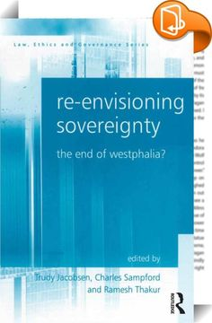 Re-envisioning Sovereignty    :  Sovereignty, as a concept, is in a state of flux. In the course of the last century, traditional meanings have been worn away while the limitations of sovereignty have been altered as transnational issues compete with domestic concerns for precedence. This volume presents an interdisciplinary analysis of conceptions of sovereignty.   Divided into six overarching elements, it explores a wide range of issues that have altered the theory and practice of st...