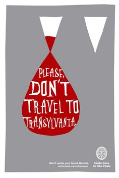 Don't travel to Transylvania - donate blood. Cute poster. Did travel there and I do donate blood as often as I am allowed. You should too