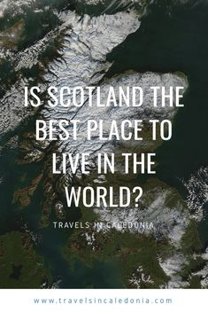 Is Scotland the best place to live in the world? – Travels in Caledonia – Best Education Affordable Dental, Things To Come, Good Things, Reasons To Live, Natural Scenery, Best Places To Live, Scotland Travel, Travel Abroad, How Beautiful