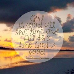 God is GOOD all the time and all the time GOD is good. Amen!! <3 https://www.facebook.com/FitnessandFaithfulness