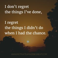 """I don't regret the things I've done, I regret the things I didn't do when I had the chance."" #Motivation 