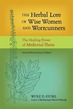 The Herbal Lore of Wise Women and Wortcunners: The Healing Power of Medicinal Plants by Wolf D. Storl. $15.18