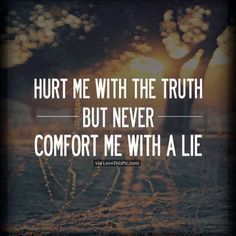 Hurt Me With The Truth But Never Comfort Me With A Lie Pictures, Photos, and Images for Facebook, Tumblr, Pinterest, and Twitter