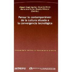 Pensar lo contemporáneo : de la cultura situada a la convergencia tecnológica / Miguel Ángel Aguilar...[et al.]