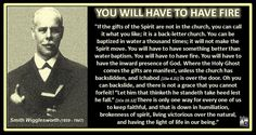 https://flic.kr/p/XcXCSJ | You Will Have To Have Fire - Smith Wigglesworth Quote | YOU WILL HAVE TO HAVE FIRE Smith Wigglesworth (1859 - 1947)