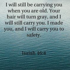 Isaiah and I will still be carrying you when you are old. Biblical Quotes, Religious Quotes, Bible Verses Quotes, Faith Quotes, Spiritual Quotes, Wisdom Quotes, Prayer Scriptures, Prayer Quotes, Bible Encouragement