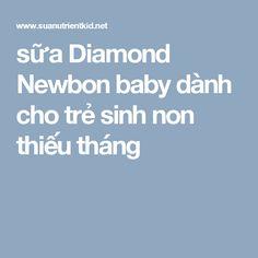 sữa Diamond Newbon baby dành cho trẻ sinh non thiếu tháng Diamond, Baby, Babys, Infant, Doll, Diamonds, Infants, Child, Bebe