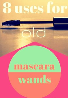 Your old mascara brush can have a new life! Try using it for any of these 8 things.