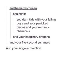 Fall Out Boy, Panic! At the Disco, My Chemical Romance, Imagine Dragons, Five Seconds of Summer, One Direction! XD <3