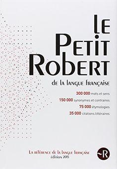 Dictionnaire Le Petit Robert 2015 de Collectif http://www.amazon.fr/dp/2321004665/ref=cm_sw_r_pi_dp_SvOGub02RZNVK