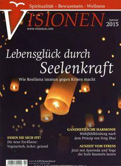 Lebensglück durch Seelenkraft - Wie Resilienz immun gegen Krisen macht. Gefunden in: Visionen, Nr. 2/2015