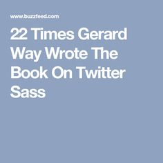 22 Times Gerard Way Wrote The Book On Twitter Sass