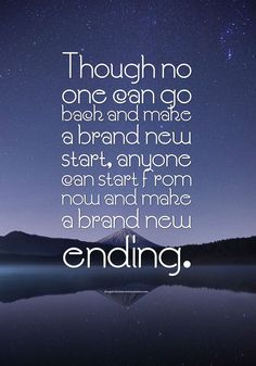 Motivational Quote:  You can start from now and make a brand new ending.  Follow: