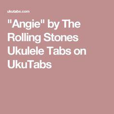 """""""Angie"""" by The Rolling Stones Ukulele Tabs on UkuTabs"""