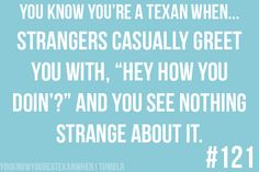 """When you say """"Hey How Are you?"""" to a stranger anywhere other than the South, people don't know how to react! ♥"""