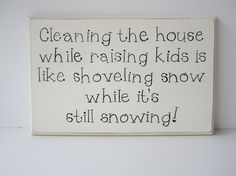 Hand Painted Wooden Funny Family / Baby Shower Sign, Cleaning the house while raising kids is like shoveling snow while it's still snowing.. $13.95, via Etsy.