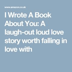 I Wrote A Book About You: A laugh-out loud love story worth falling in love with