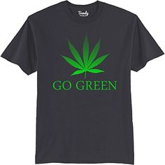 The Go Green Weed Leaf Marijuana T-Shirt is a must have for every weed smoker out there. www.loadafatone.com/product/go-green-weed-leaf-marijuana-t-shirt/