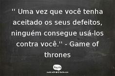 '' Uma vez que você tenha aceitado os seus defeitos, ninguém consegue usá-los contra você.'' - Game of thrones - Quote From Recite.com #RECITE #QUOTE