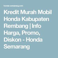 Kredit Murah Mobil Honda Kabupaten Rembang | Info Harga, Promo, Diskon - Honda Semarang