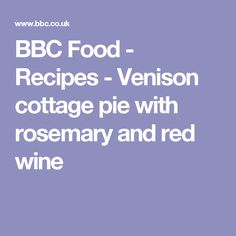 BBC Food - Recipes - Venison cottage pie with rosemary and red wine