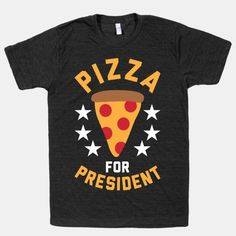 Pizza For President #funny #fashion #pizza #food #president #love #awesome #trendy #style #america #politics
