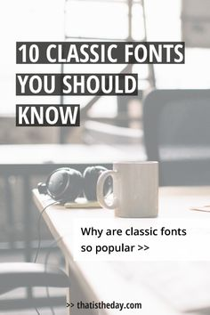 Why are classic fonts so popular? The answer is, they are timeless. Some of them were created in the 18th and 19th century and are still popular. You can find classic fonts in logo design, advertisements, or the newspaper. Many of them are already preinstalled on our computers. We use them every day. Our eyes are even trained to recognize them immediately upon seeing and I am sure you will recognize some on this list too | thatistheday.com