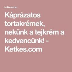 Káprázatos tortakrémek, nekünk a tejkrém a kedvencünk! - Ketkes.com