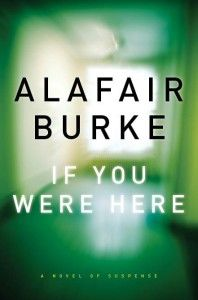 If You Were Here by Alafair Burke / Strong female characters, good story line, twists