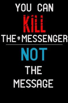 You can kill the messenger not the message | Anonymous ART of Revolution