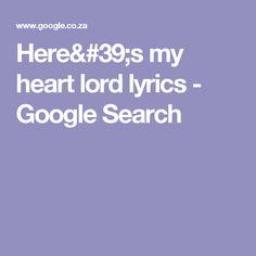 Here's my heart lord lyrics - Google Search