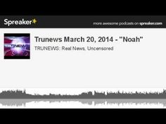 "Trunews March 20, 2014 - ""Noah"" (made with Spreaker)"