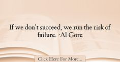 The most popular Al Gore Quotes About Failure - 18638 : If we don't succeed, we run the risk of failure. -Al Gore : Best Failure Quotes Al Gore, Failure Quotes