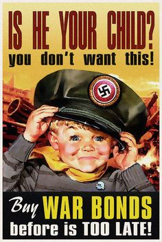 """""""Is He Your Child? You don't want this! Buy War Bonds before it's TOO LATE!"""" ~ WW2 era poster of an American child wearing a cap with a Nazi insignia...Not propaganda at all :D Help Us Salute Our Veterans by supporting their businesses at www.VeteransDirectory.com and Hire Veterans VIA www.HireAVeteran.com Repin and Link URLs"""