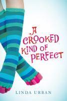 A crooked kind of perfect / Linda Urban.