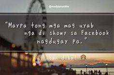 D magshowy2x sa FB para magdugay. Bisaya Quotes, Tagalog Quotes, Quotable Quotes, Hugot Quotes, Funny Qoutes, Boom Boom, Haha, Relationships, Corner