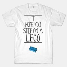 Let the haters know how you really feel with this hilariously snarky I Hope You Step On A Lego tee! The American Apparel organic T-shirt is a 100% certified organic, combed cotton, mid-lightweight, jersey fabric T-shirt with a vintage-style cut