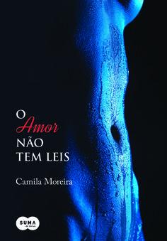 O Amor Não Tem Leis - Camila Moreira - #Resenha | OBLOGDAMARI.COM